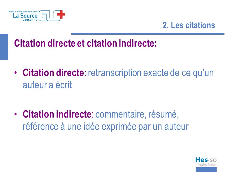 2. Les citations Citation directe et citation indirecte: Citation directe : retranscription exacte de ce quun auteur a écrit Citation indirecte : comm