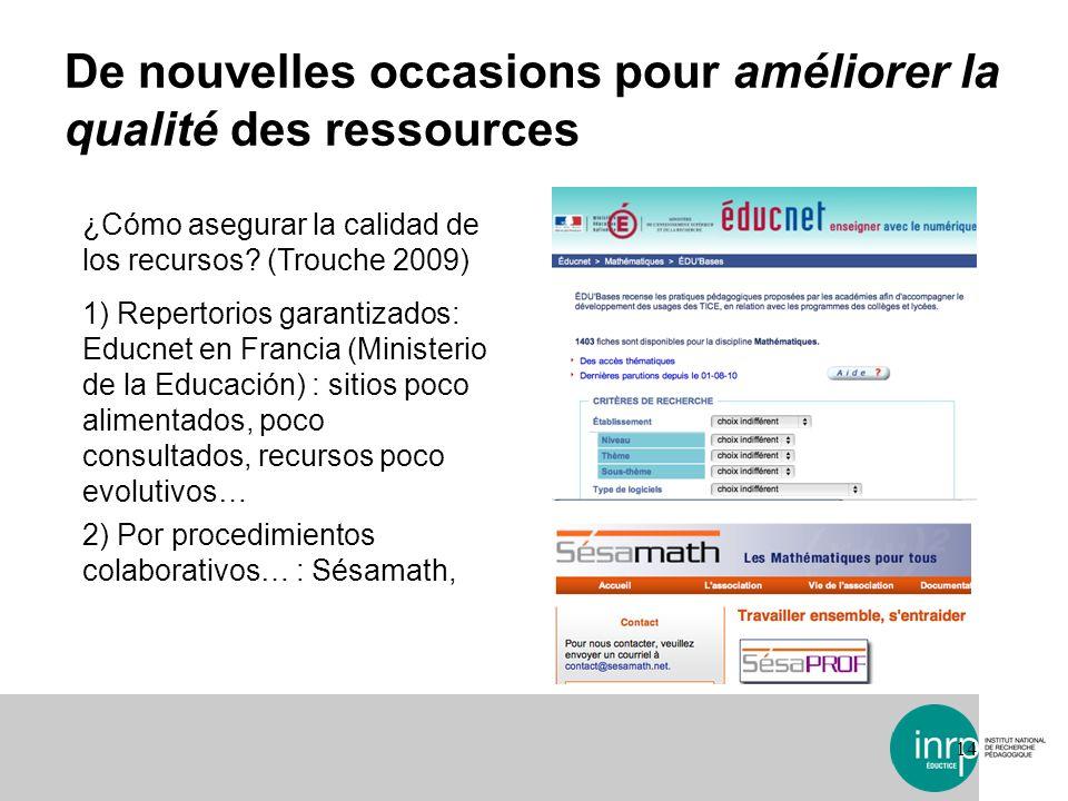De nouvelles occasions pour améliorer la qualité des ressources 14 ¿Cómo asegurar la calidad de los recursos? (Trouche 2009) 1) Repertorios garantizad