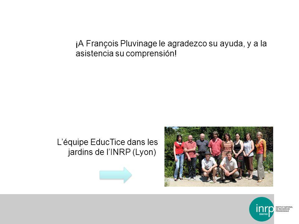 ¡A François Pluvinage le agradezco su ayuda, y a la asistencia su comprensión! Léquipe EducTice dans les jardins de lINRP (Lyon)
