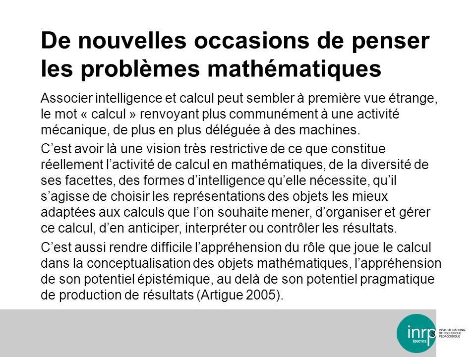 De nouvelles occasions de penser les problèmes mathématiques 88 Associer intelligence et calcul peut sembler à première vue étrange, le mot « calcul »