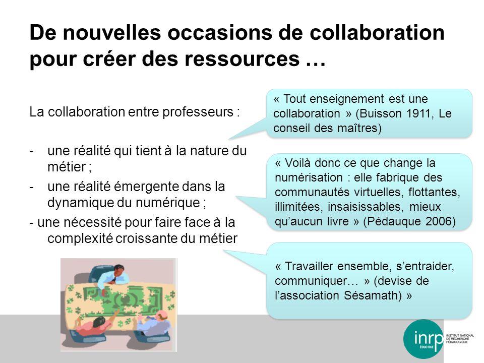 La collaboration entre professeurs : -une réalité qui tient à la nature du métier ; -une réalité émergente dans la dynamique du numérique ; - une néce