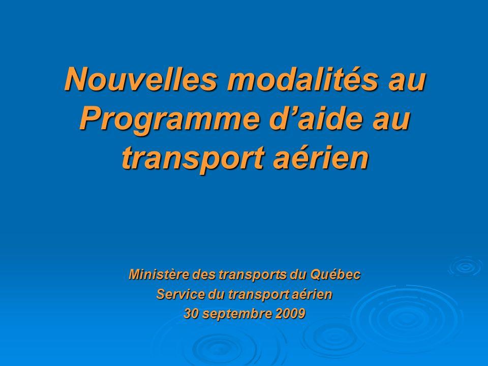 Nouvelles modalités au Programme daide au transport aérien Ministère des transports du Québec Service du transport aérien 30 septembre 2009