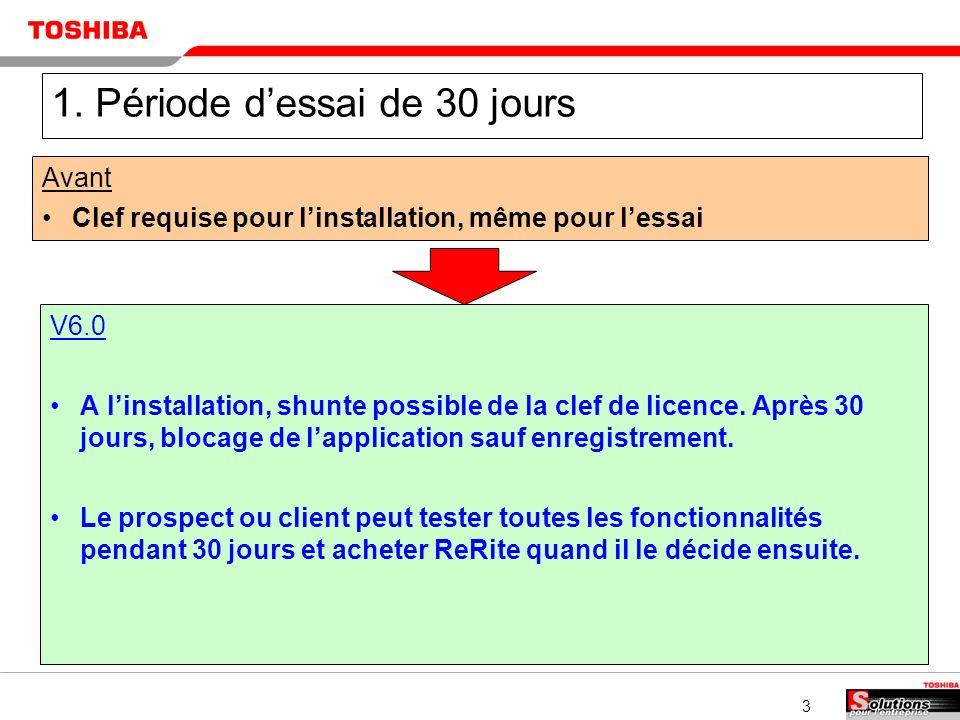 3 1. Période dessai de 30 jours Avant Clef requise pour linstallation, même pour lessai V6.0 A linstallation, shunte possible de la clef de licence. A