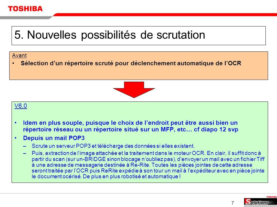 7 5. Nouvelles possibilités de scrutation Avant Sélection dun répertoire scruté pour déclenchement automatique de lOCR V6.0 Idem en plus souple, puisq