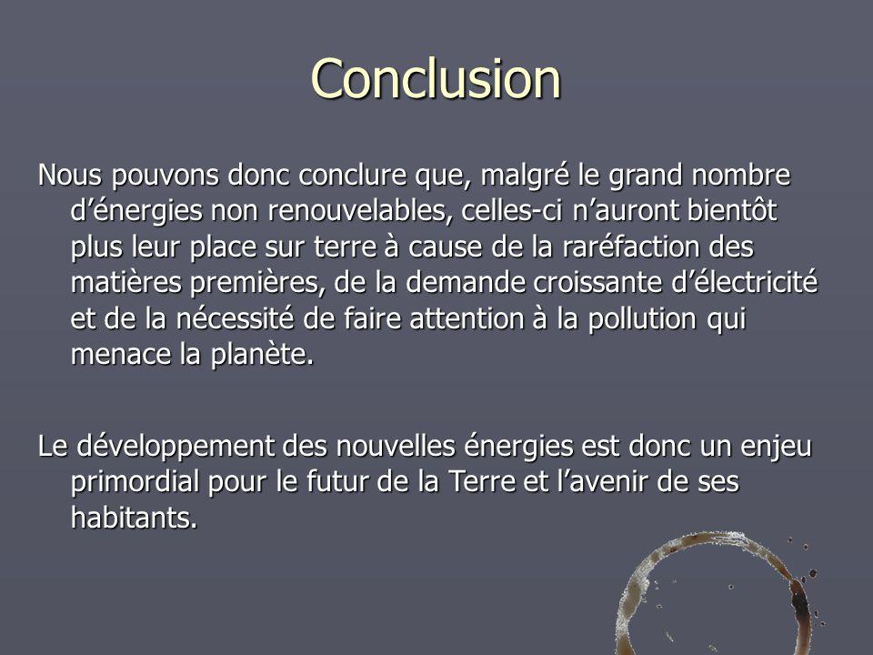 Conclusion Nous pouvons donc conclure que, malgré le grand nombre dénergies non renouvelables, celles-ci nauront bientôt plus leur place sur terre à c