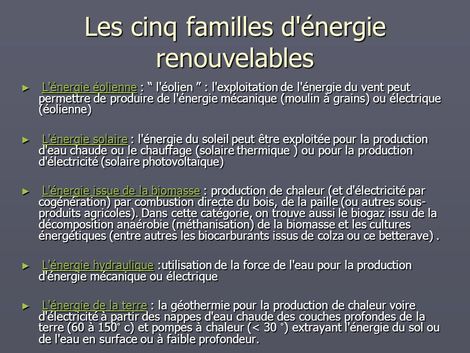 Les cinq familles d'énergie renouvelables L'énergie éolienne : l'éolien : l'exploitation de l'énergie du vent peut permettre de produire de l'énergie