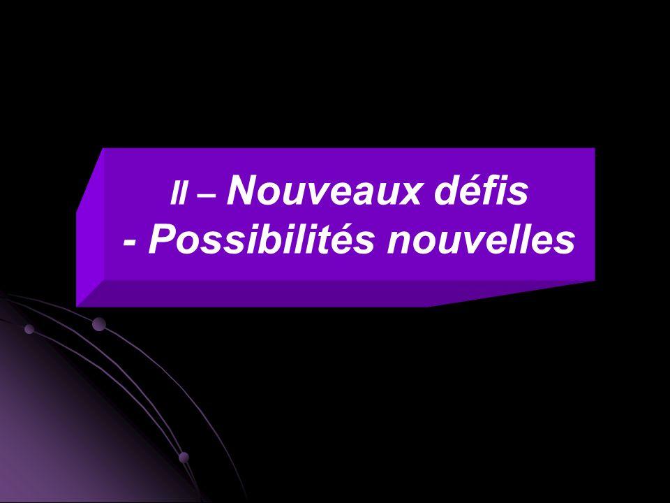 II – Nouveaux défis - Possibilités nouvelles