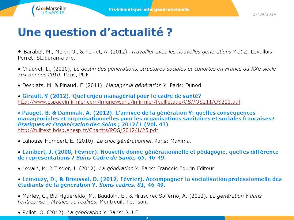 Une question dactualité ? Barabel, M., Meier, O., & Perret, A. (2012). Travailler avec les nouvelles générations Y et Z. Levallois- Perret: Studurama