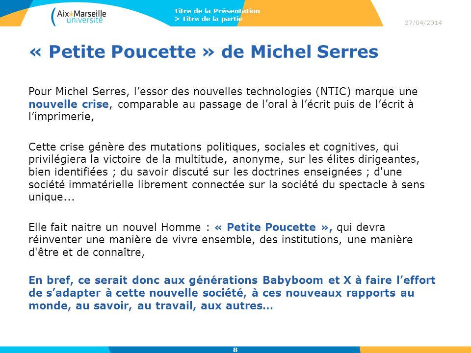 « Petite Poucette » de Michel Serres Pour Michel Serres, lessor des nouvelles technologies (NTIC) marque une nouvelle crise, comparable au passage de