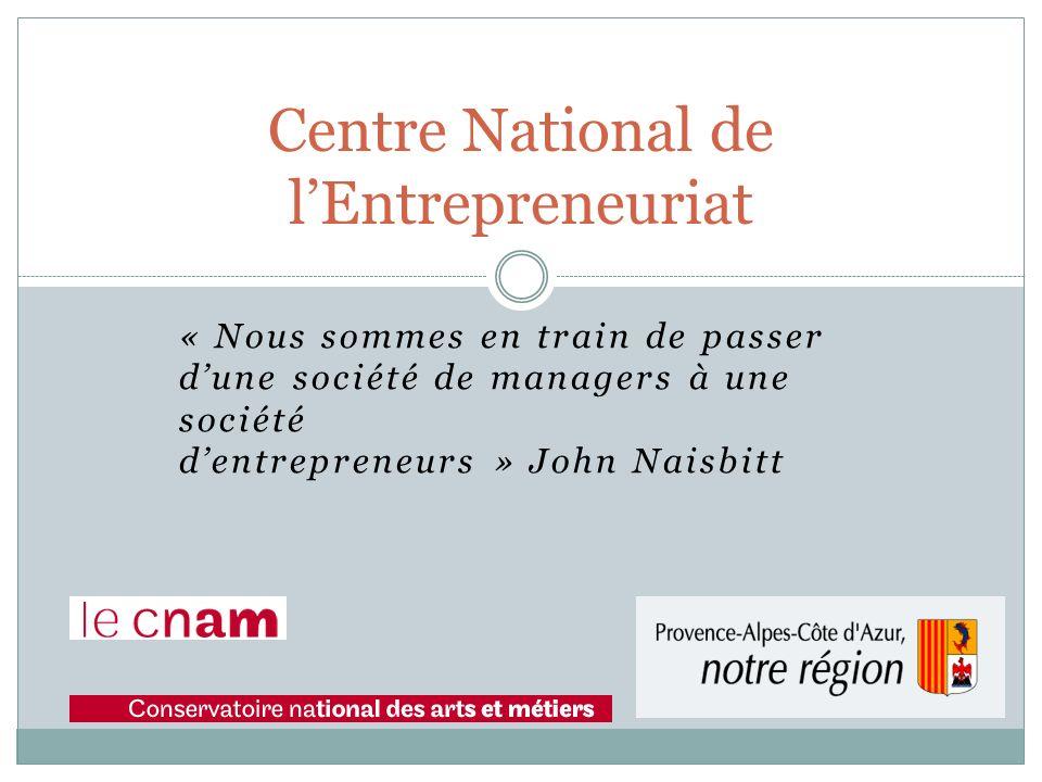 « Nous sommes en train de passer dune société de managers à une société dentrepreneurs » John Naisbitt Centre National de lEntrepreneuriat