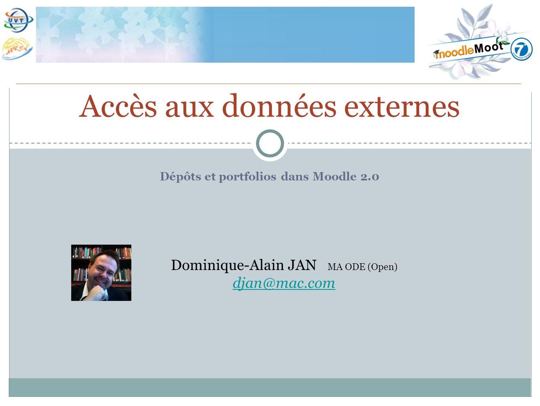 Dépôts et portfolios dans Moodle 2.0 Accès aux données externes Dominique-Alain JAN MA ODE (Open) djan@mac.com