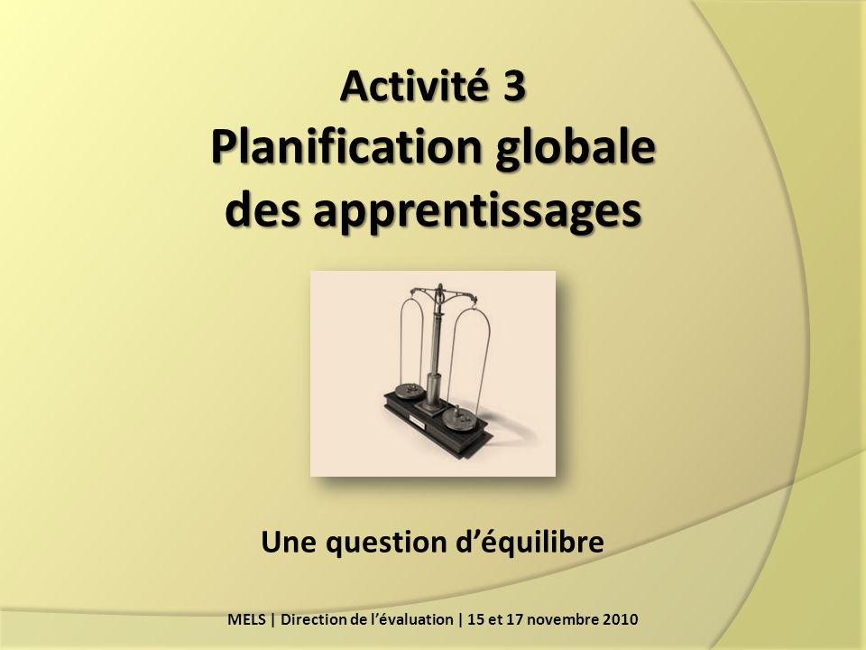 Activité 3 Planification globale des apprentissages MELS | Direction de lévaluation | 15 et 17 novembre 2010 Une question déquilibre