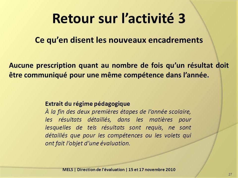 Retour sur lactivité 3 Ce quen disent les nouveaux encadrements Aucune prescription quant au nombre de fois quun résultat doit être communiqué pour une même compétence dans lannée.