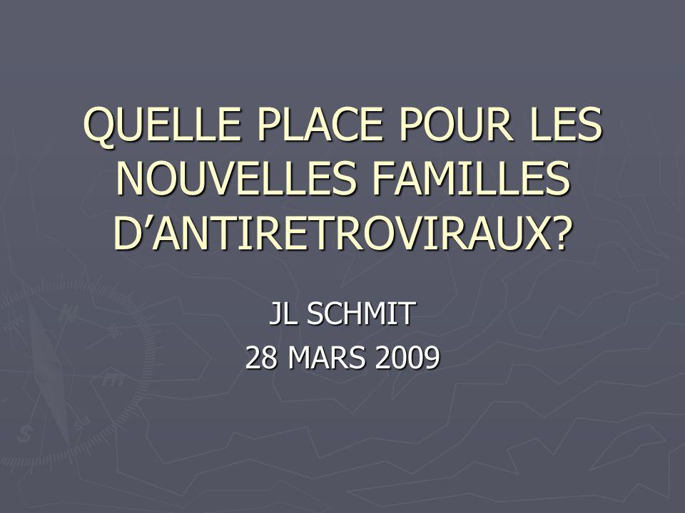 QUELLE PLACE POUR LES NOUVELLES FAMILLES DANTIRETROVIRAUX? JL SCHMIT 28 MARS 2009