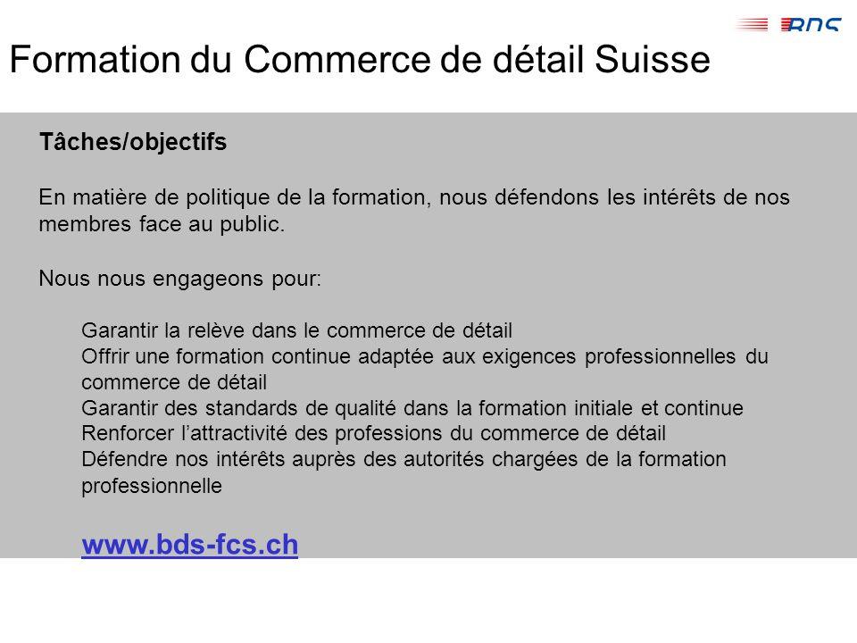 Formation du Commerce de détail Suisse Tâches/objectifs En matière de politique de la formation, nous défendons les intérêts de nos membres face au public.