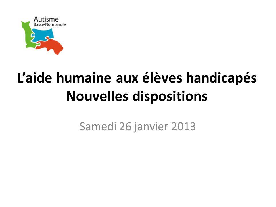Laide humaine aux élèves handicapés Nouvelles dispositions Samedi 26 janvier 2013