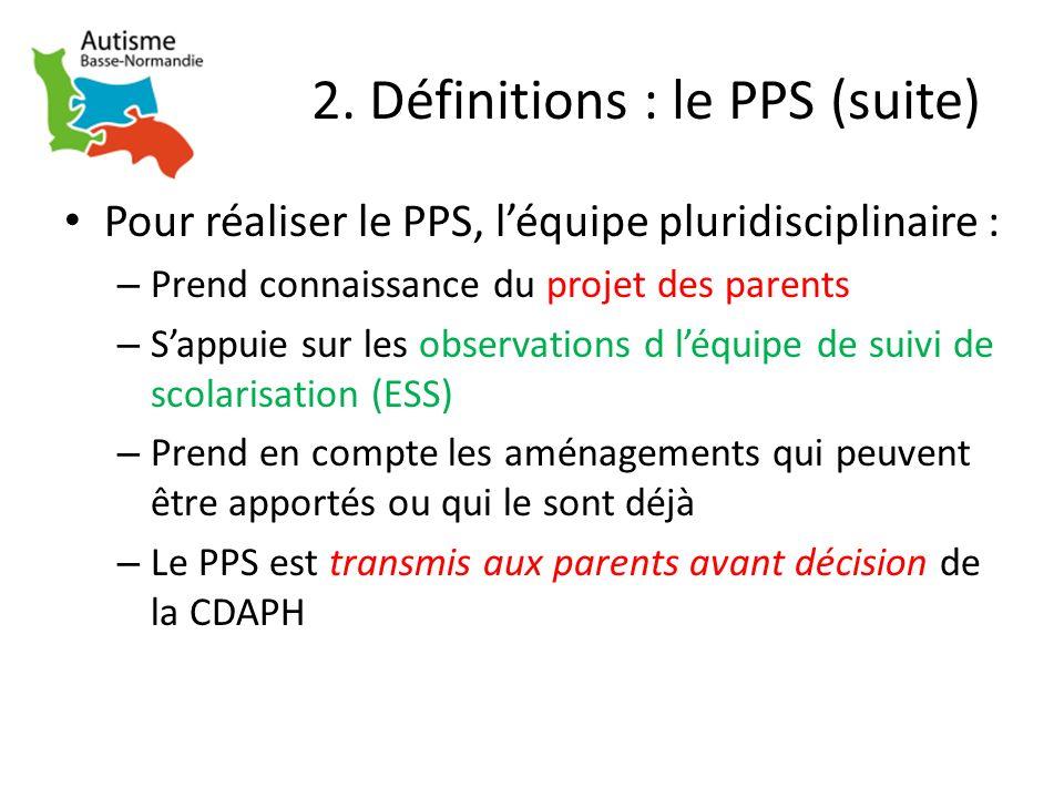 2. Définitions : le PPS (suite) Pour réaliser le PPS, léquipe pluridisciplinaire : – Prend connaissance du projet des parents – Sappuie sur les observ