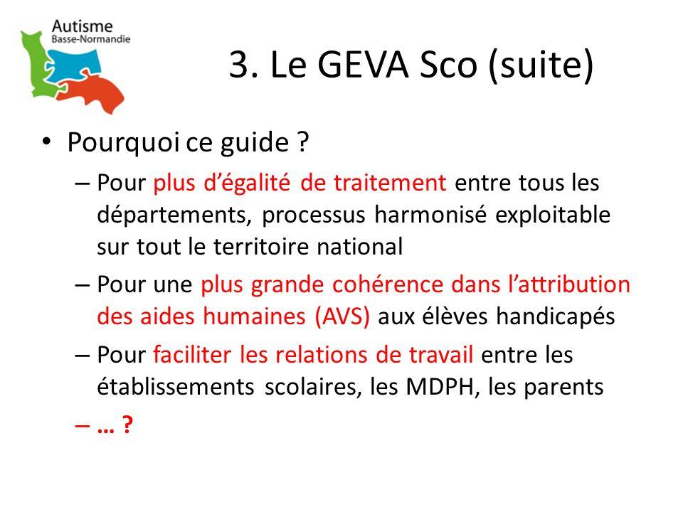 3. Le GEVA Sco (suite) Pourquoi ce guide ? – Pour plus dégalité de traitement entre tous les départements, processus harmonisé exploitable sur tout le