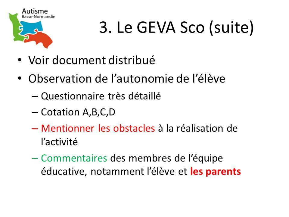 3. Le GEVA Sco (suite) Voir document distribué Observation de lautonomie de lélève – Questionnaire très détaillé – Cotation A,B,C,D – Mentionner les o