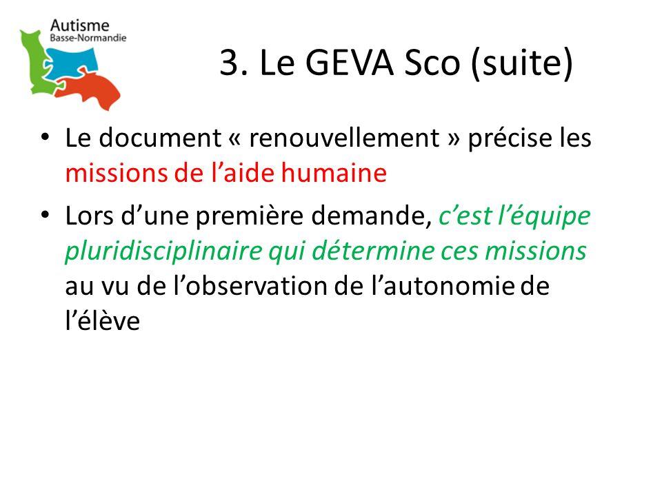 3. Le GEVA Sco (suite) Le document « renouvellement » précise les missions de laide humaine Lors dune première demande, cest léquipe pluridisciplinair