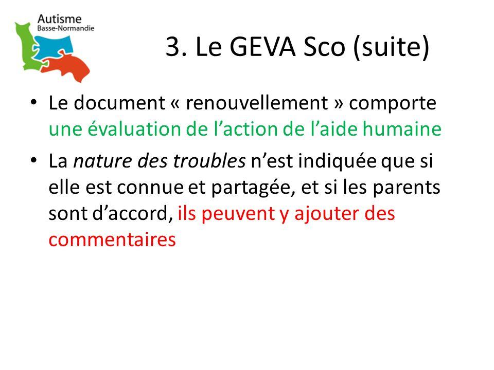 3. Le GEVA Sco (suite) Le document « renouvellement » comporte une évaluation de laction de laide humaine La nature des troubles nest indiquée que si