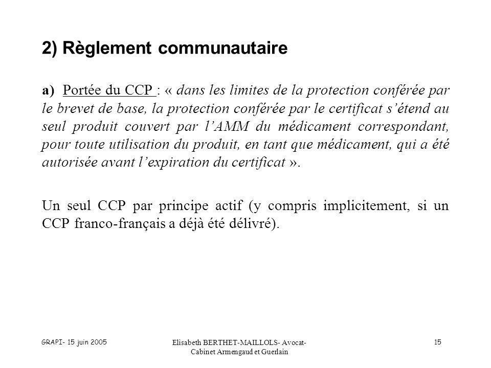 GRAPI- 15 juin 2005 Elisabeth BERTHET-MAILLOLS- Avocat- Cabinet Armengaud et Guerlain 15 2) Règlement communautaire a) Portée du CCP : « dans les limi