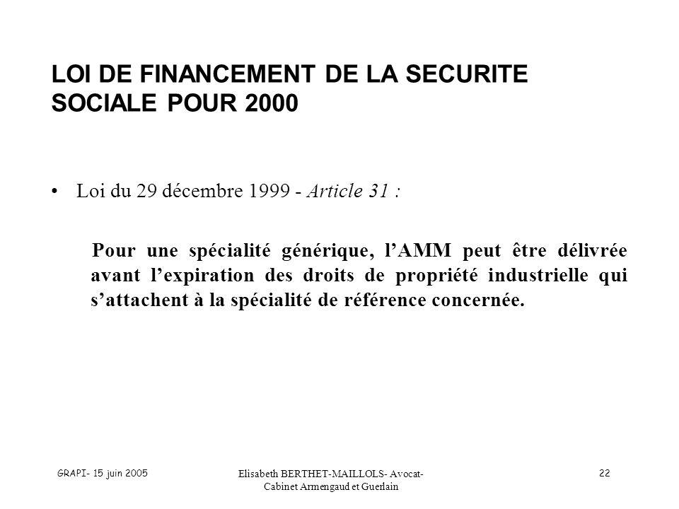 GRAPI- 15 juin 2005 Elisabeth BERTHET-MAILLOLS- Avocat- Cabinet Armengaud et Guerlain 22 LOI DE FINANCEMENT DE LA SECURITE SOCIALE POUR 2000 Loi du 29