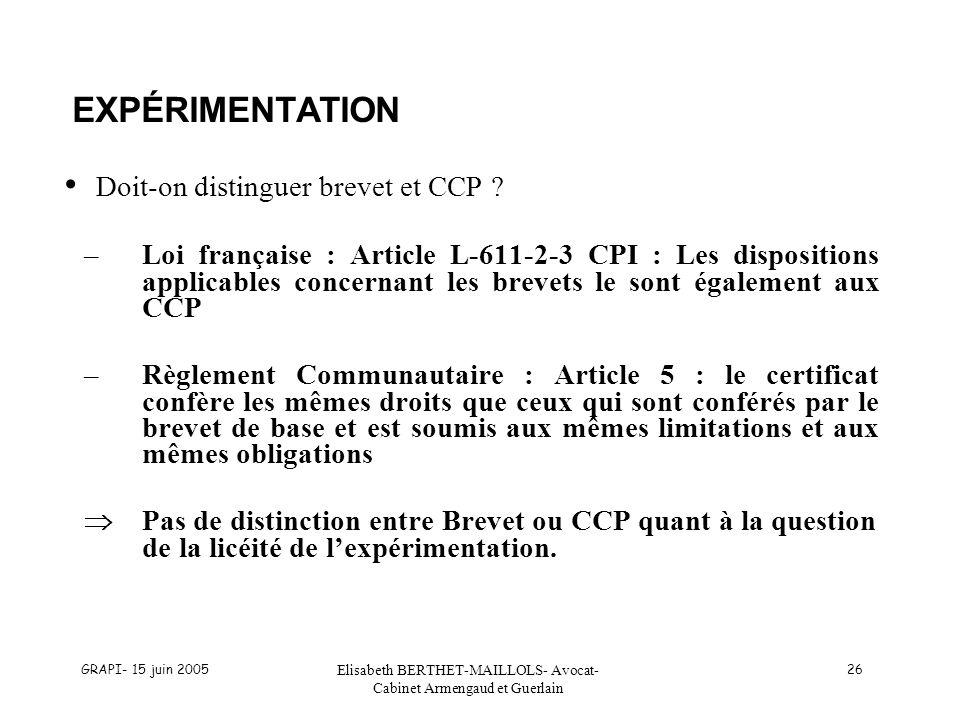 GRAPI- 15 juin 2005 Elisabeth BERTHET-MAILLOLS- Avocat- Cabinet Armengaud et Guerlain 26 EXPÉRIMENTATION Doit-on distinguer brevet et CCP ? –Loi franç