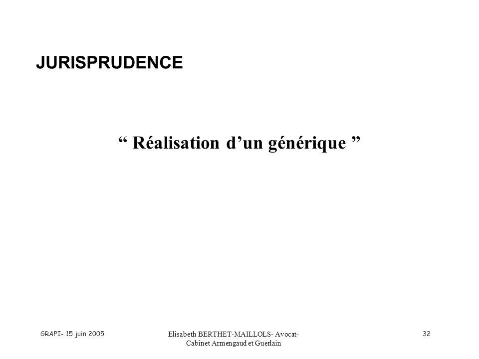 GRAPI- 15 juin 2005 Elisabeth BERTHET-MAILLOLS- Avocat- Cabinet Armengaud et Guerlain 32 JURISPRUDENCE Réalisation dun générique