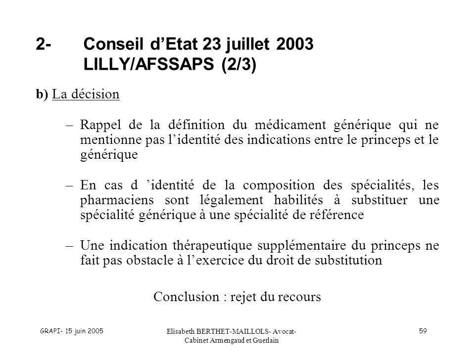 GRAPI- 15 juin 2005 Elisabeth BERTHET-MAILLOLS- Avocat- Cabinet Armengaud et Guerlain 59 2-Conseil dEtat 23 juillet 2003 LILLY/AFSSAPS (2/3) b) La déc