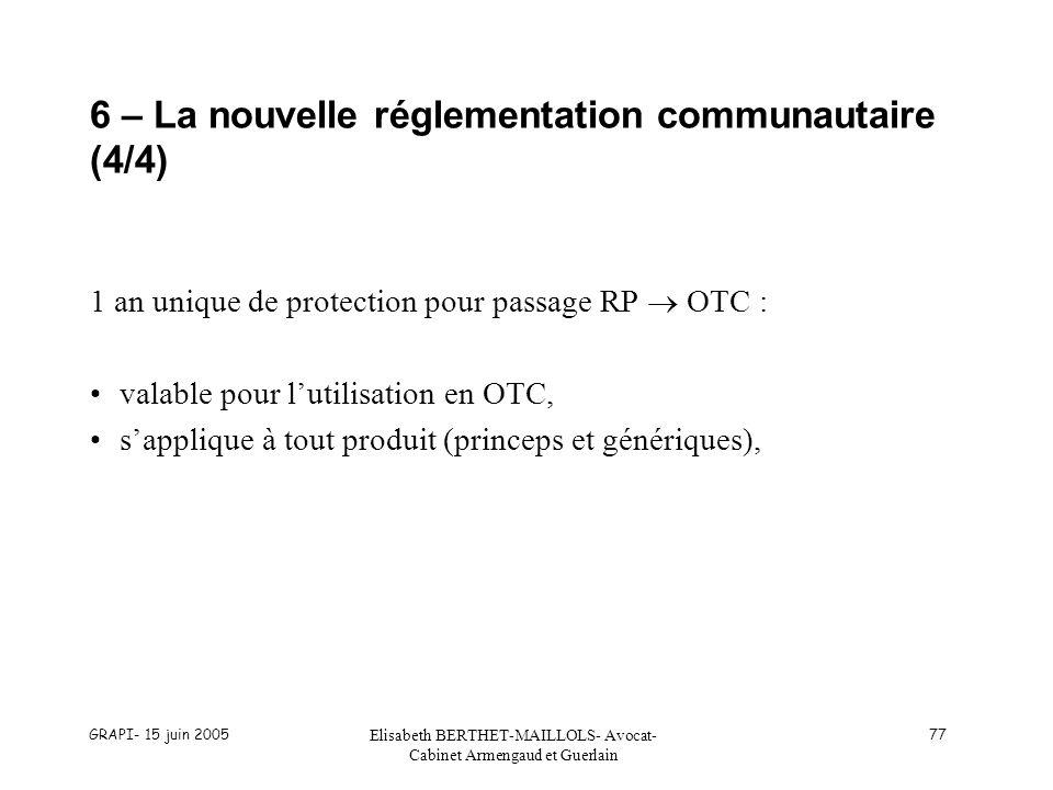 GRAPI- 15 juin 2005 Elisabeth BERTHET-MAILLOLS- Avocat- Cabinet Armengaud et Guerlain 77 6 – La nouvelle réglementation communautaire (4/4) 1 an uniqu