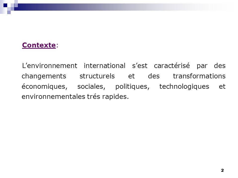 22 Contexte: Lenvironnement international sest caractérisé par des changements structurels et des transformations économiques, sociales, politiques, t