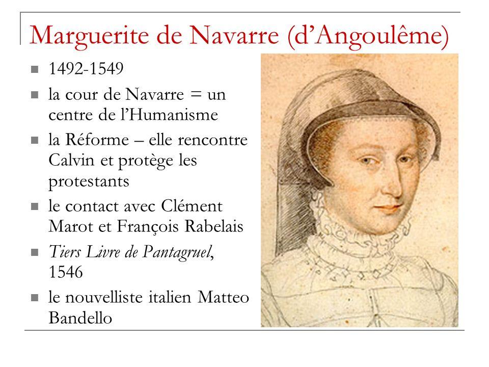 Marguerite de Navarre (dAngoulême) 1492-1549 la cour de Navarre = un centre de lHumanisme la Réforme – elle rencontre Calvin et protège les protestant