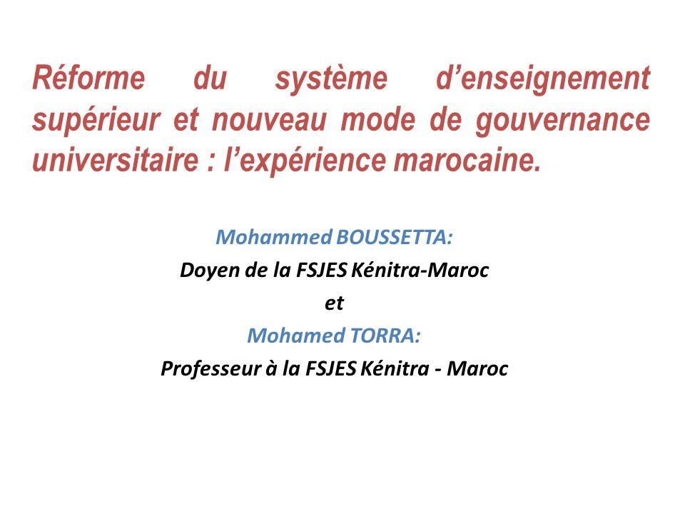Réforme du système denseignement supérieur et nouveau mode de gouvernance universitaire : lexpérience marocaine. Mohammed BOUSSETTA: Doyen de la FSJES