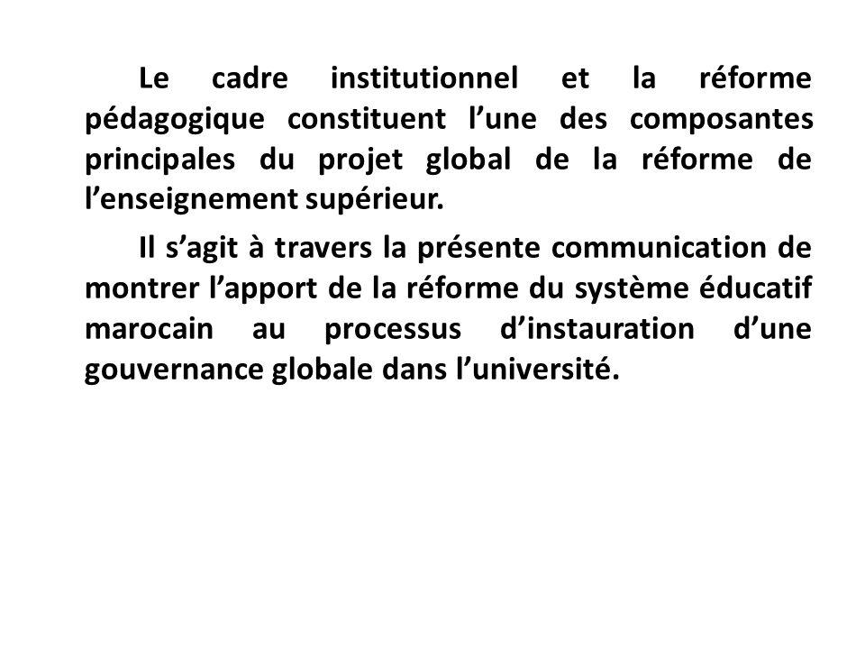 Le cadre institutionnel et la réforme pédagogique constituent lune des composantes principales du projet global de la réforme de lenseignement supérie