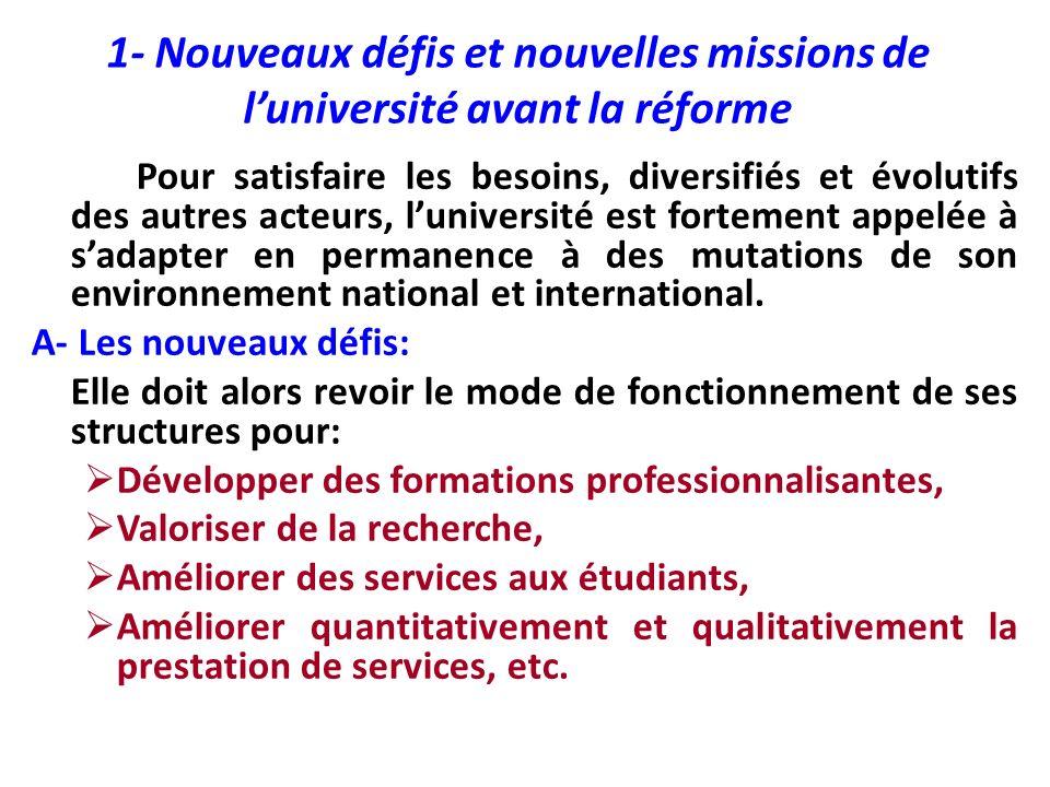 1- Nouveaux défis et nouvelles missions de luniversité avant la réforme Pour satisfaire les besoins, diversifiés et évolutifs des autres acteurs, luni