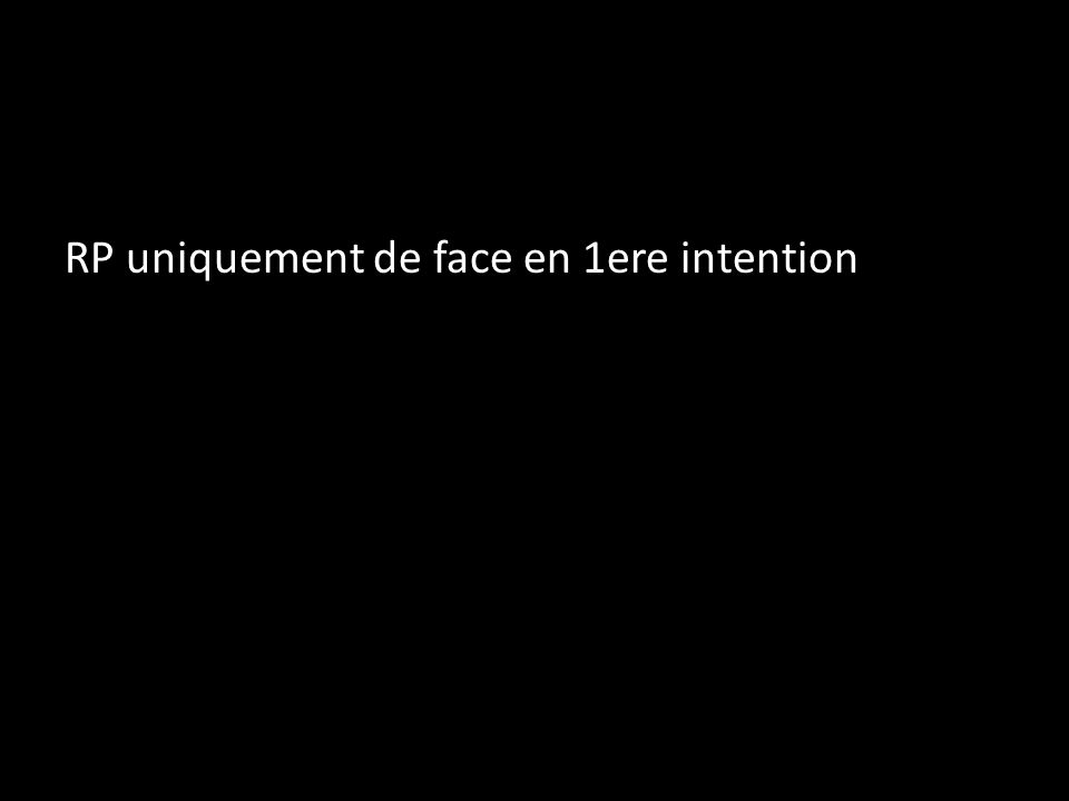 RP uniquement de face en 1ere intention