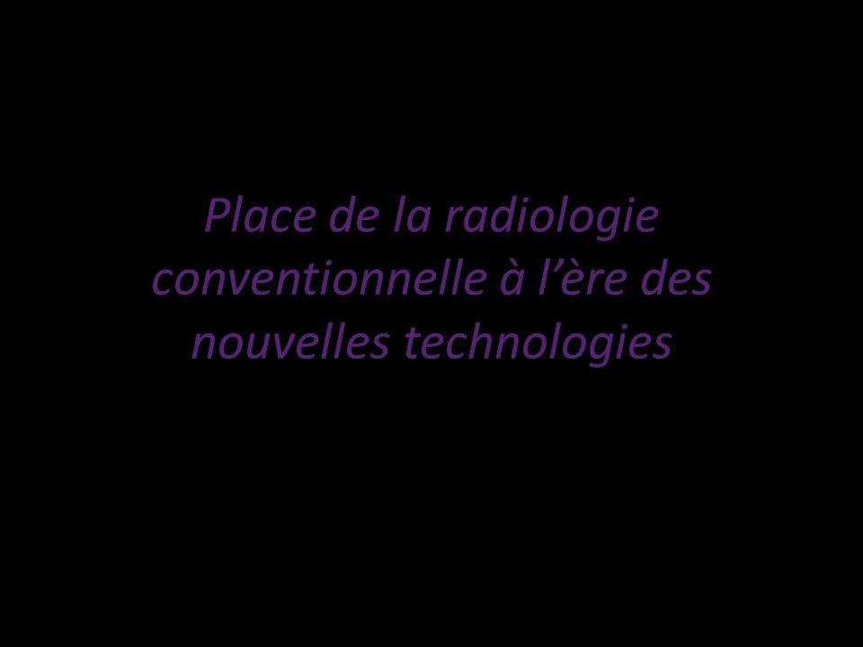 Place de la radiologie conventionnelle à lère des nouvelles technologies