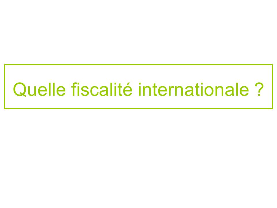 Quelle fiscalité internationale
