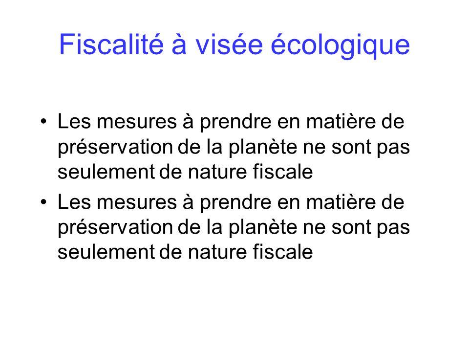 Fiscalité à visée écologique Les mesures à prendre en matière de préservation de la planète ne sont pas seulement de nature fiscale