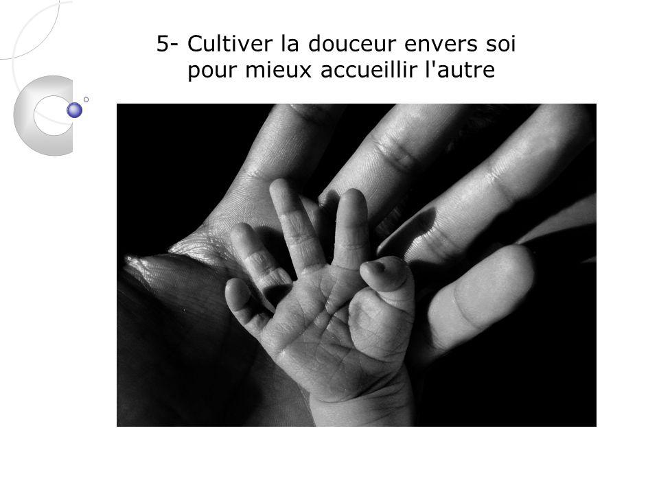 5- Cultiver la douceur envers soi pour mieux accueillir l'autre