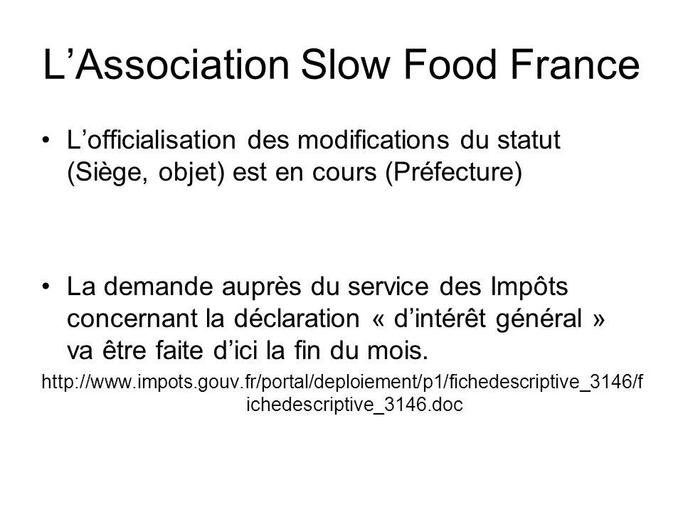 LAssociation Slow Food France Lofficialisation des modifications du statut (Siège, objet) est en cours (Préfecture) La demande auprès du service des Impôts concernant la déclaration « dintérêt général » va être faite dici la fin du mois.