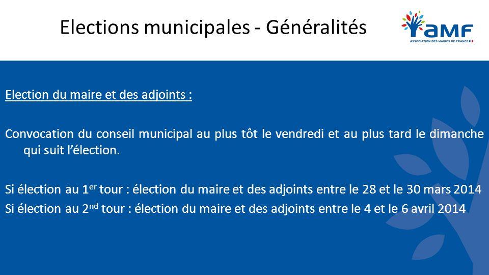 Elections municipales - Généralités Election du maire et des adjoints : Convocation du conseil municipal au plus tôt le vendredi et au plus tard le dimanche qui suit lélection.