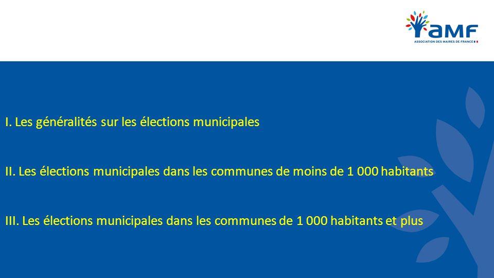 I. Les généralités sur les élections municipales II. Les élections municipales dans les communes de moins de 1 000 habitants III. Les élections munici