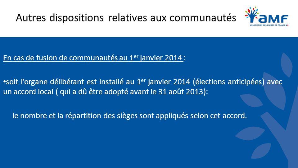 Autres dispositions relatives aux communautés En cas de fusion de communautés au 1 er janvier 2014 : soit lorgane délibérant est installé au 1 er janv