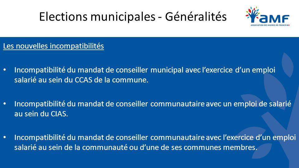 Elections municipales - Généralités Les nouvelles incompatibilités Incompatibilité du mandat de conseiller municipal avec lexercice dun emploi salarié au sein du CCAS de la commune.