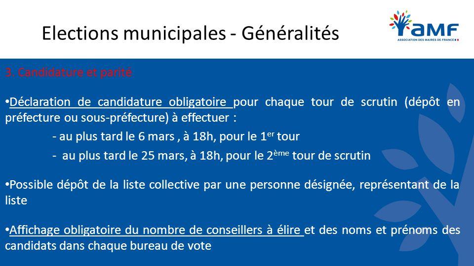 Elections municipales - Généralités 3. Candidature et parité Déclaration de candidature obligatoire pour chaque tour de scrutin (dépôt en préfecture o