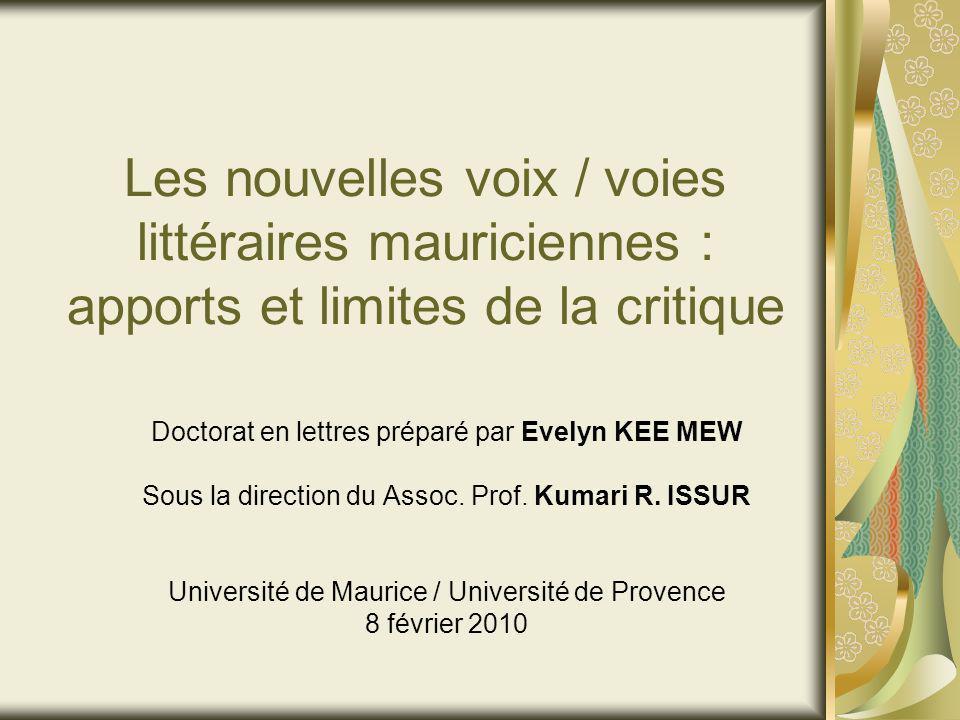 Les nouvelles voix / voies littéraires mauriciennes : apports et limites de la critique Doctorat en lettres préparé par Evelyn KEE MEW Sous la direction du Assoc.