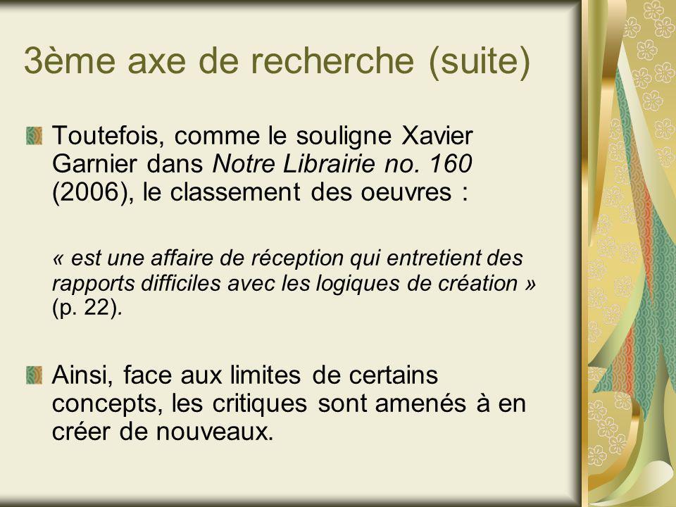 3ème axe de recherche (suite) Toutefois, comme le souligne Xavier Garnier dans Notre Librairie no.