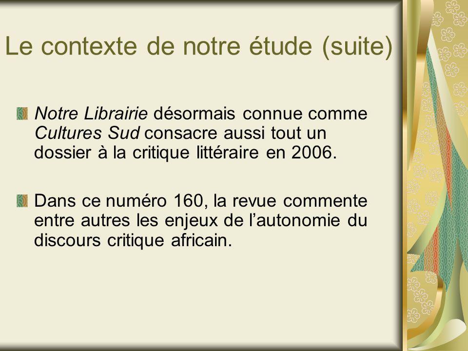 Le contexte de notre étude (suite) Notre Librairie désormais connue comme Cultures Sud consacre aussi tout un dossier à la critique littéraire en 2006.